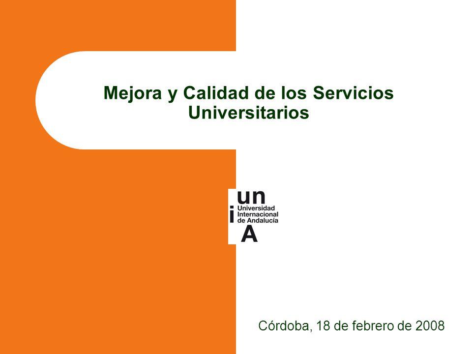 Mejora y Calidad de los Servicios Universitarios Córdoba, 18 de febrero de 2008