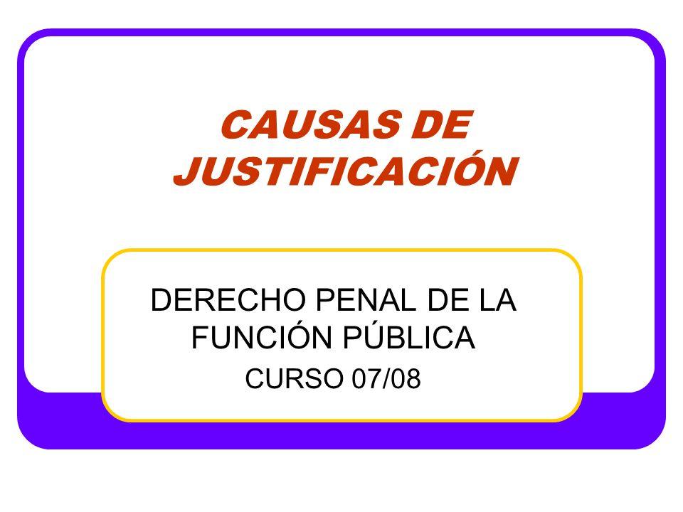 CAUSAS DE JUSTIFICACIÓN DERECHO PENAL DE LA FUNCIÓN PÚBLICA CURSO 07/08