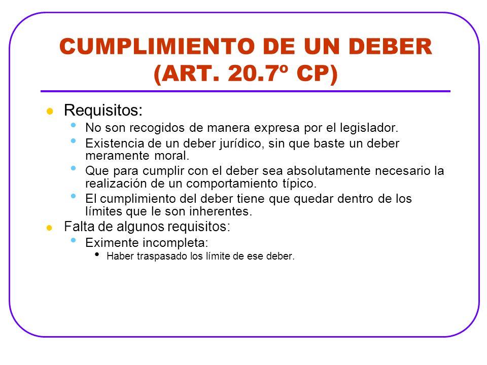 CUMPLIMIENTO DE UN DEBER (ART. 20.7º CP) Requisitos: No son recogidos de manera expresa por el legislador. Existencia de un deber jurídico, sin que ba