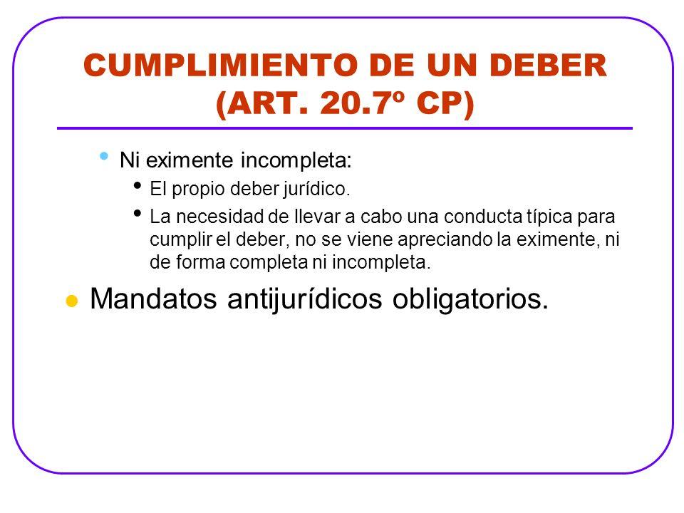 CUMPLIMIENTO DE UN DEBER (ART. 20.7º CP) Ni eximente incompleta: El propio deber jurídico. La necesidad de llevar a cabo una conducta típica para cump