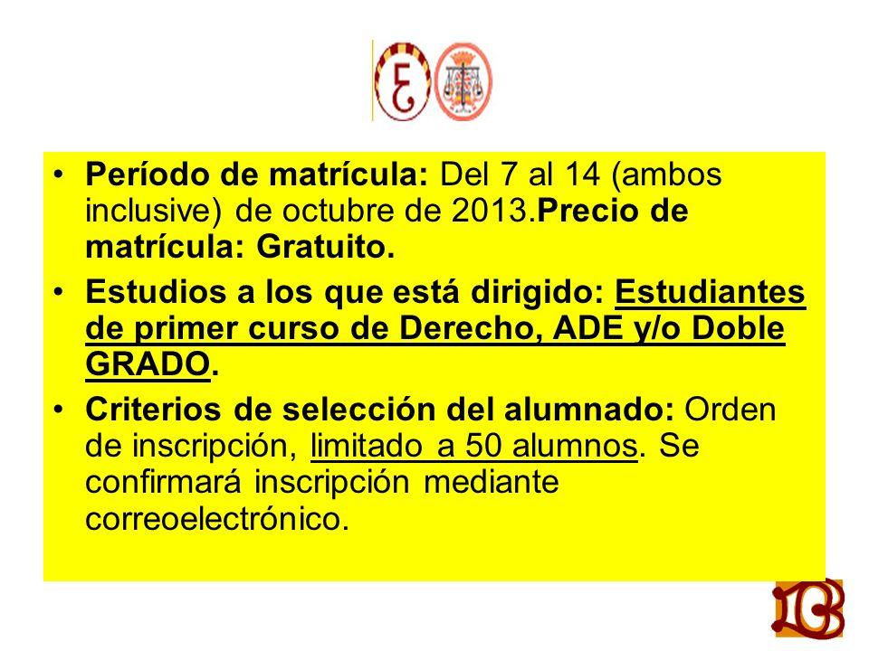 Período de matrícula: Del 7 al 14 (ambos inclusive) de octubre de 2013.Precio de matrícula: Gratuito.