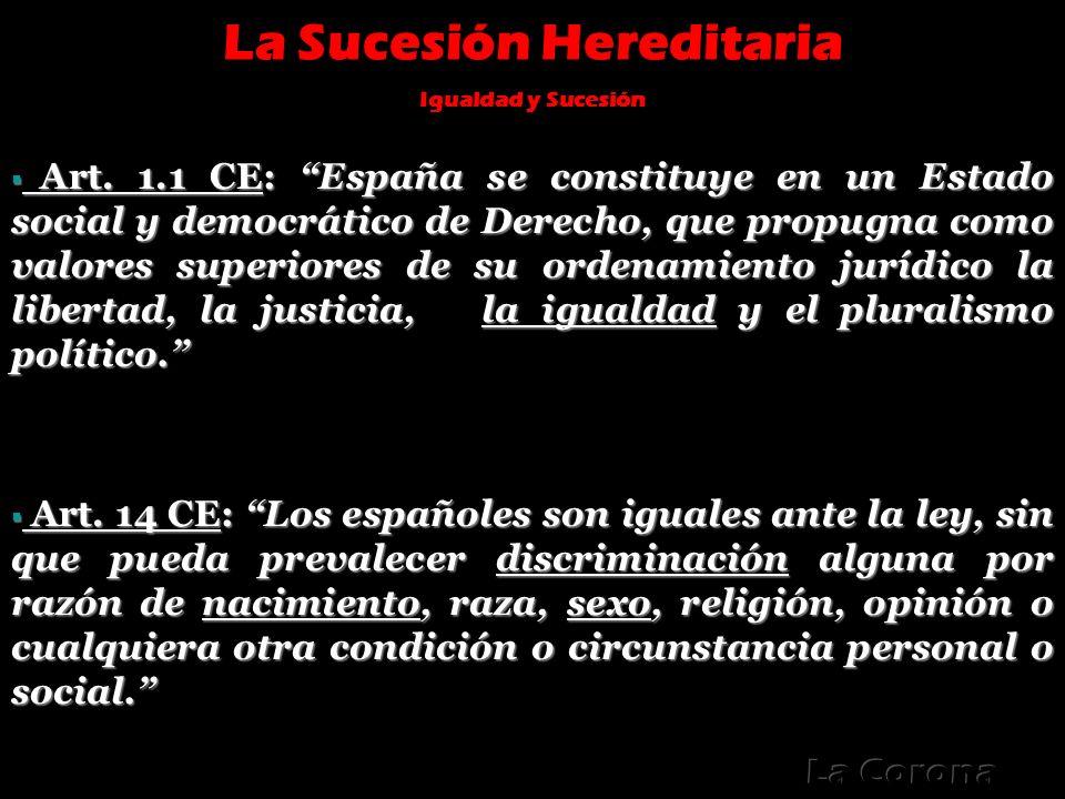 La Sucesión Hereditaria Igualdad y Sucesión Art. 1.1 CE: España se constituye en un Estado social y democrático de Derecho, que propugna como valores