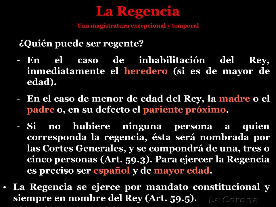 La Regencia Una magistratura excepcional y temporal ¿Quién puede ser regente? -En el caso de inhabilitación del Rey, inmediatamente el heredero (si es