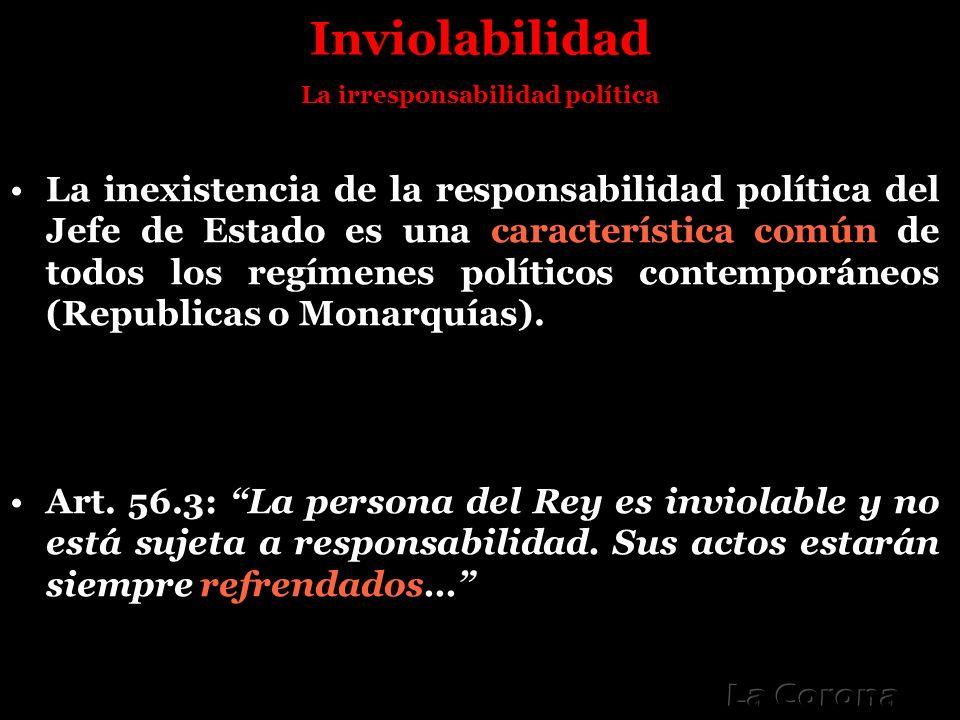 Inviolabilidad La irresponsabilidad política La inexistencia de la responsabilidad política del Jefe de Estado es una característica común de todos lo