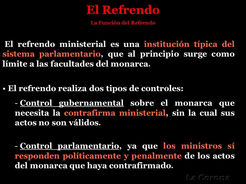 El Refrendo La Función del Refrendo El refrendo ministerial es una institución típica del sistema parlamentario, que al principio surge como límite a