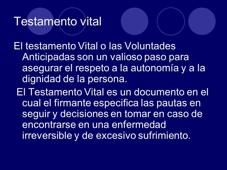 Testamento vital El testamento Vital o las Voluntades Anticipadas son un valioso paso para asegurar el respeto a la autonomía y a la dignidad de la pe