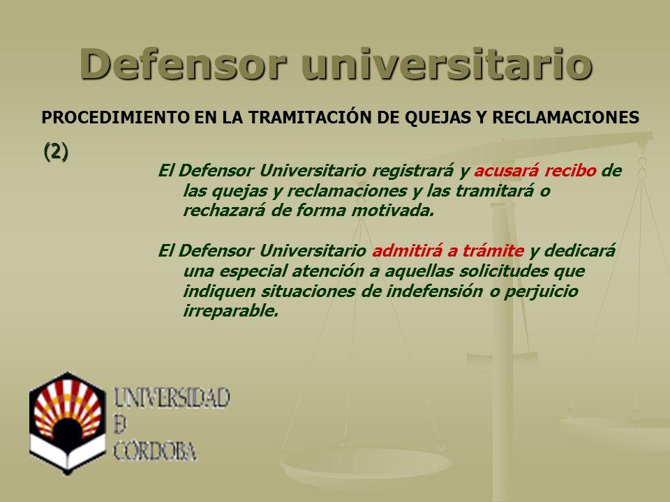 Defensor universitario El Defensor Universitario registrará y acusará recibo de las quejas y reclamaciones y las tramitará o rechazará de forma motivada.