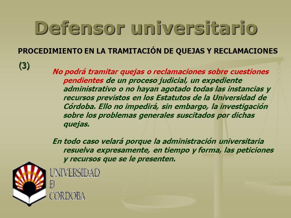 Defensor universitario No podrá tramitar quejas o reclamaciones sobre cuestiones pendientes de un proceso judicial, un expediente administrativo o no hayan agotado todas las instancias y recursos previstos en los Estatutos de la Universidad de Córdoba.