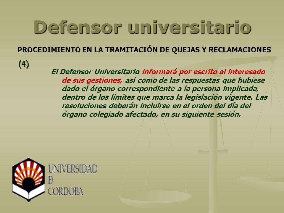 Defensor universitario El Defensor Universitario informará por escrito al interesado de sus gestiones, así como de las respuestas que hubiese dado el