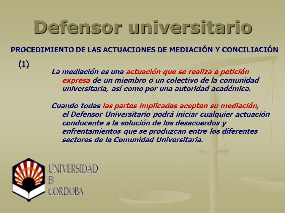 Defensor universitario La mediación es una actuación que se realiza a petición expresa de un miembro o un colectivo de la comunidad universitaria, así como por una autoridad académica.