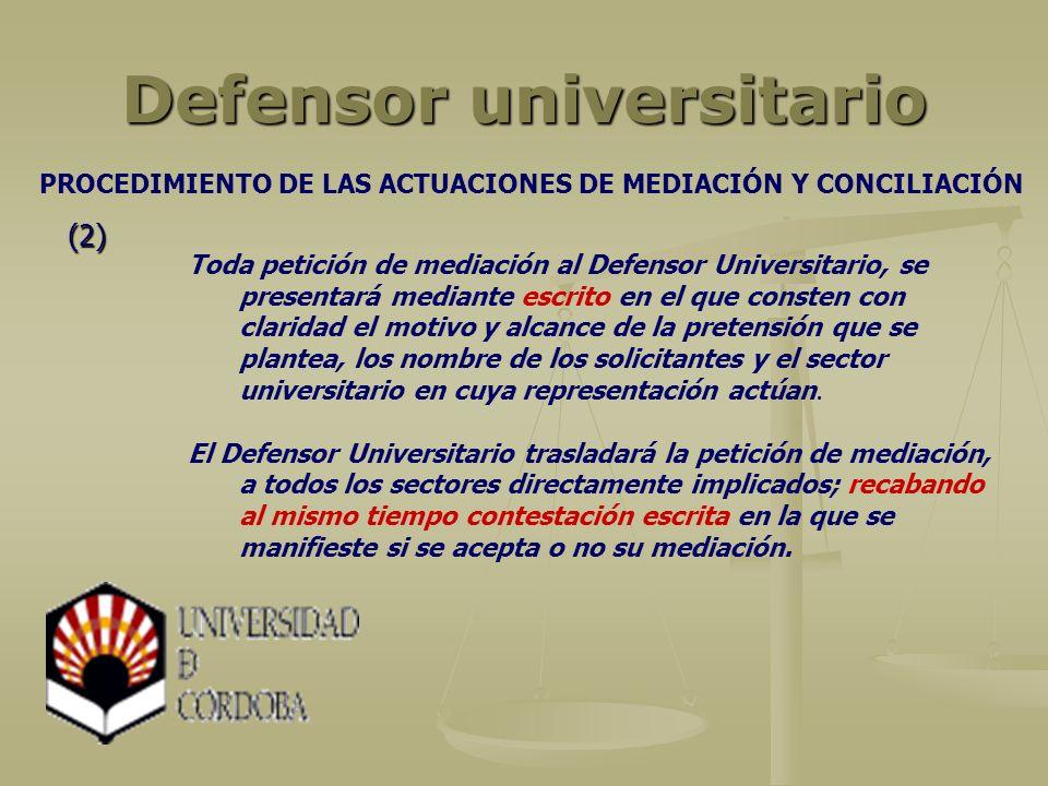 Defensor universitario Toda petición de mediación al Defensor Universitario, se presentará mediante escrito en el que consten con claridad el motivo y
