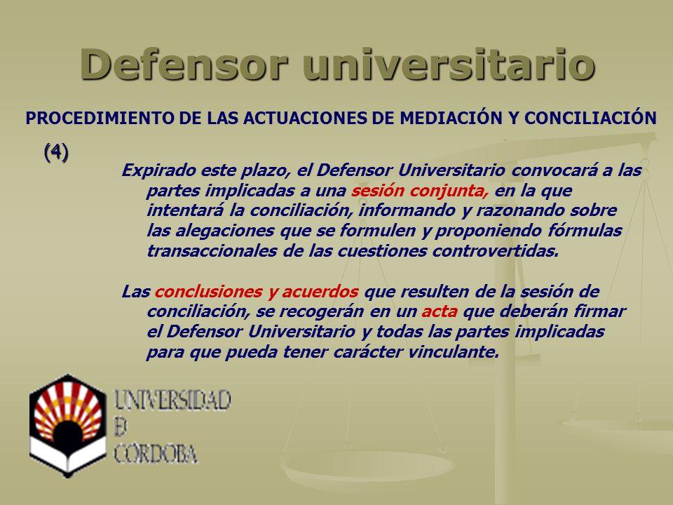 Defensor universitario Expirado este plazo, el Defensor Universitario convocará a las partes implicadas a una sesión conjunta, en la que intentará la