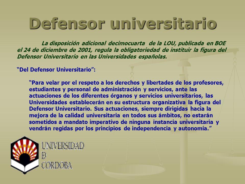 La disposición adicional decimocuarta de la LOU, publicada en BOE el 24 de diciembre de 2001, regula la obligatoriedad de instituir la figura del Defensor Universitario en las Universidades españolas.