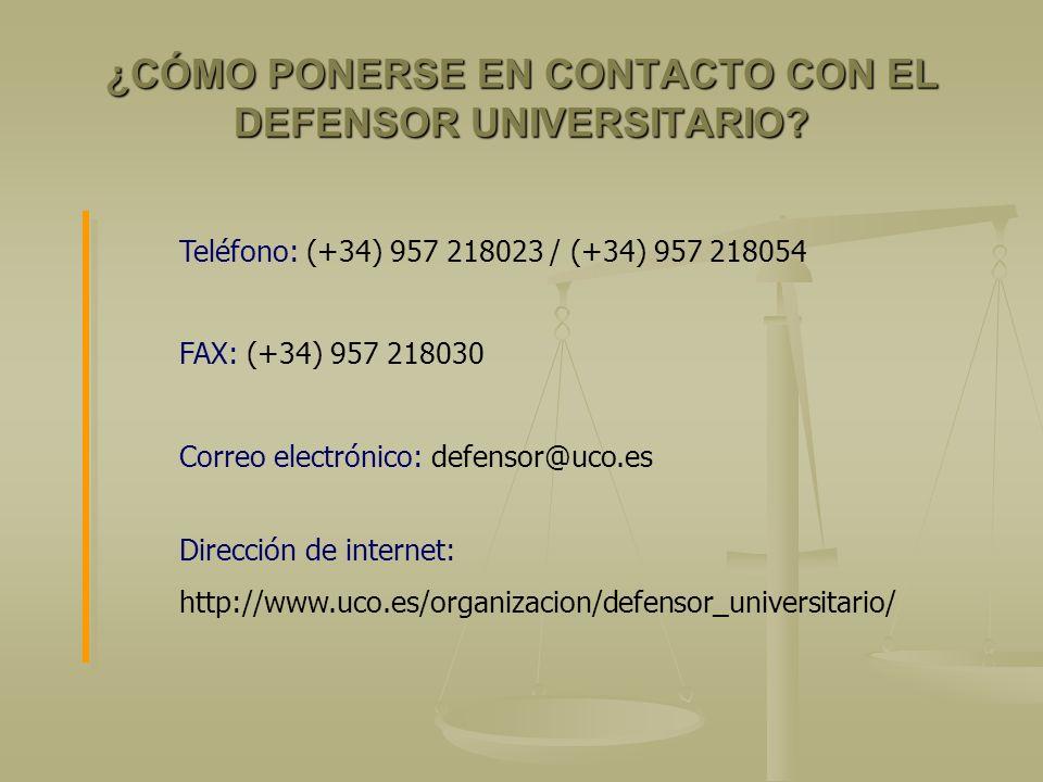 ¿CÓMO PONERSE EN CONTACTO CON EL DEFENSOR UNIVERSITARIO? Teléfono: (+34) 957 218023 / (+34) 957 218054 FAX: (+34) 957 218030 Correo electrónico: defen