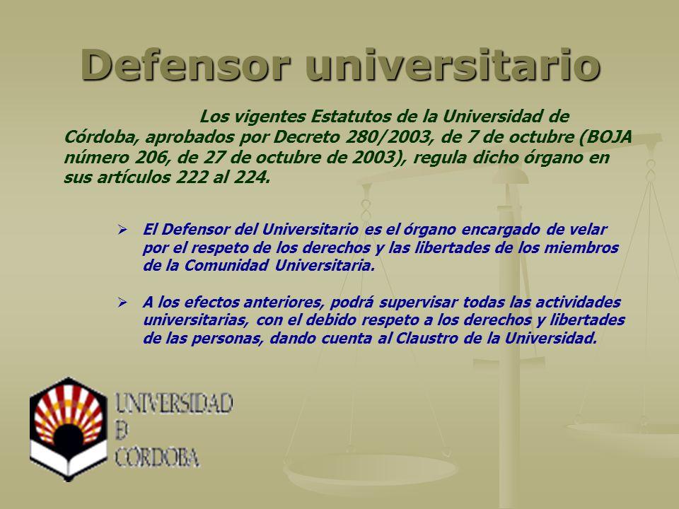 Defensor universitario Los vigentes Estatutos de la Universidad de Córdoba, aprobados por Decreto 280/2003, de 7 de octubre (BOJA número 206, de 27 de octubre de 2003), regula dicho órgano en sus artículos 222 al 224.