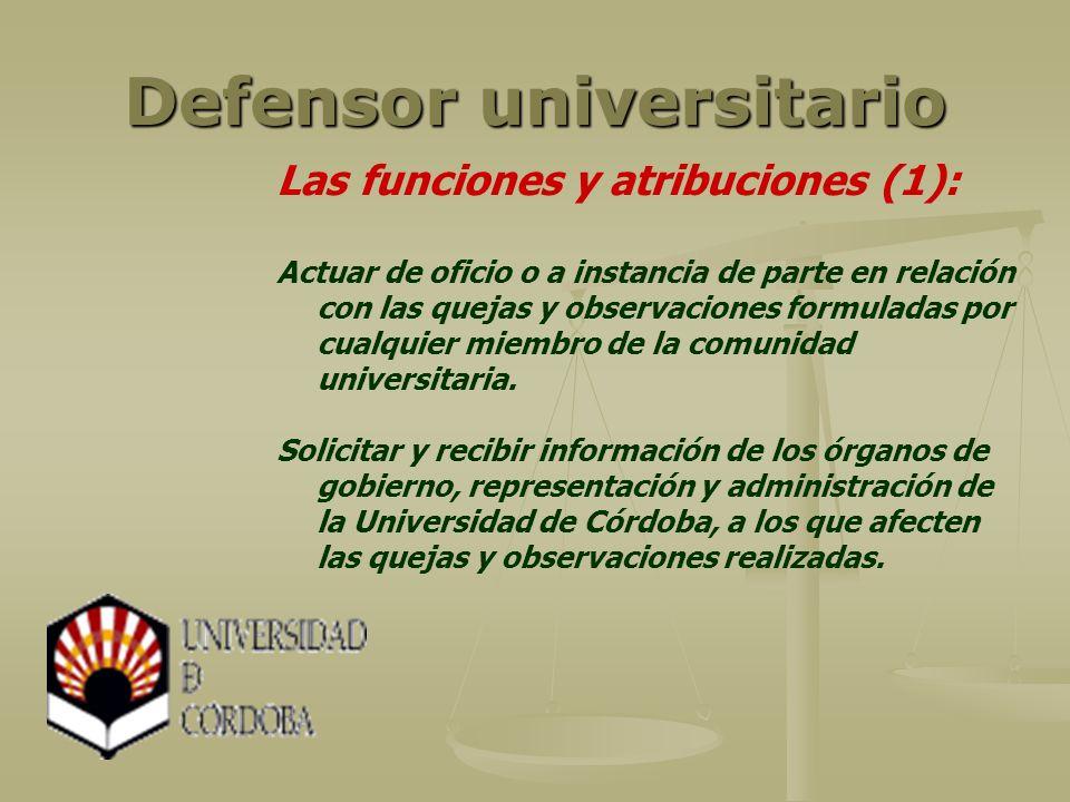 Defensor universitario Las funciones y atribuciones (1): Actuar de oficio o a instancia de parte en relación con las quejas y observaciones formuladas por cualquier miembro de la comunidad universitaria.