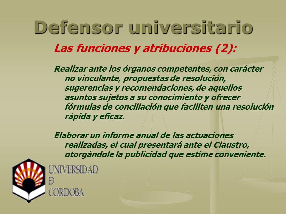 Defensor universitario Las funciones y atribuciones (2): Realizar ante los órganos competentes, con carácter no vinculante, propuestas de resolución,