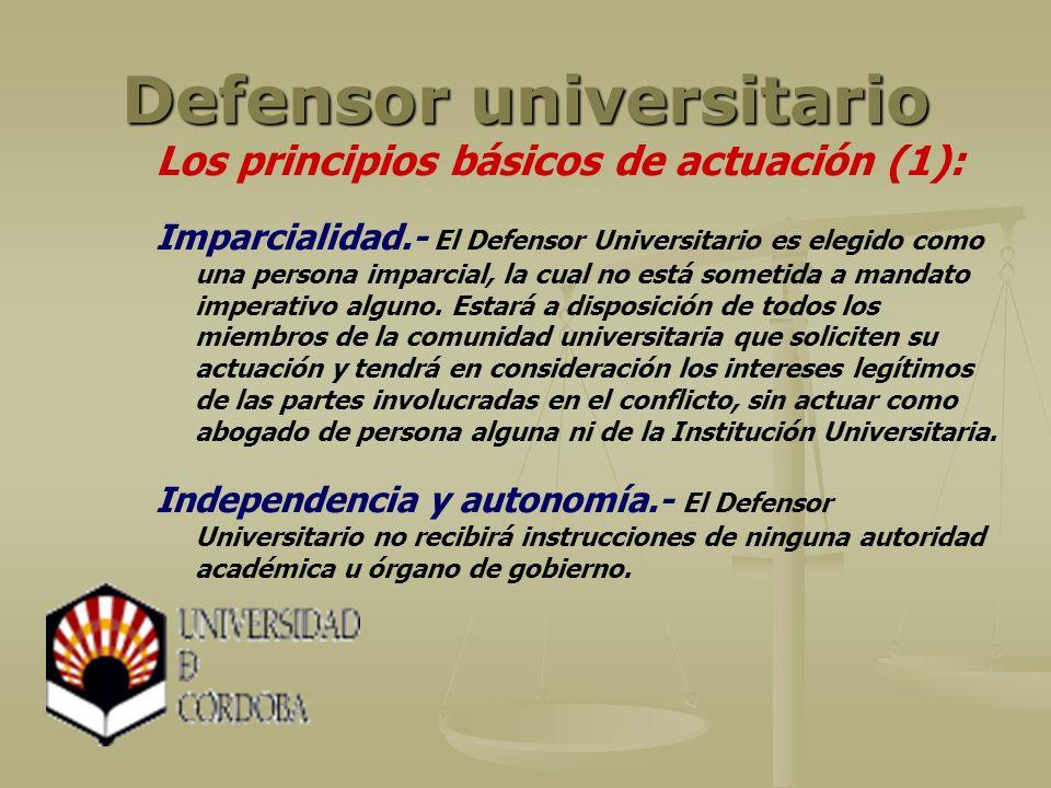 Defensor universitario Los principios básicos de actuación (1): Imparcialidad.- El Defensor Universitario es elegido como una persona imparcial, la cual no está sometida a mandato imperativo alguno.