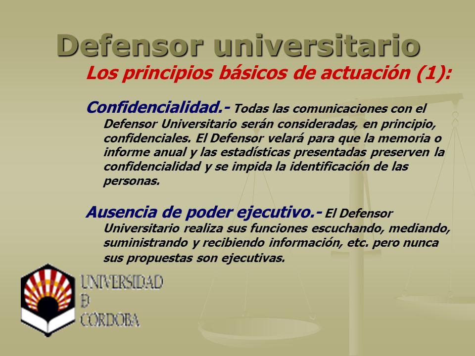 Defensor universitario Los principios básicos de actuación (1): Confidencialidad.- Todas las comunicaciones con el Defensor Universitario serán consideradas, en principio, confidenciales.