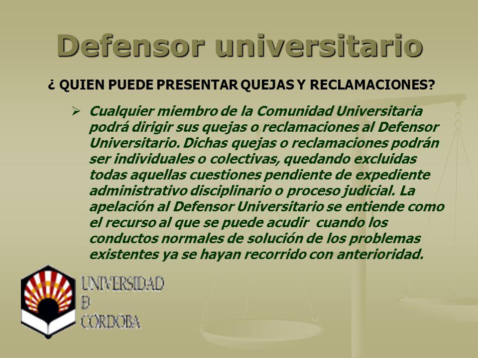 Defensor universitario Cualquier miembro de la Comunidad Universitaria podrá dirigir sus quejas o reclamaciones al Defensor Universitario. Dichas quej
