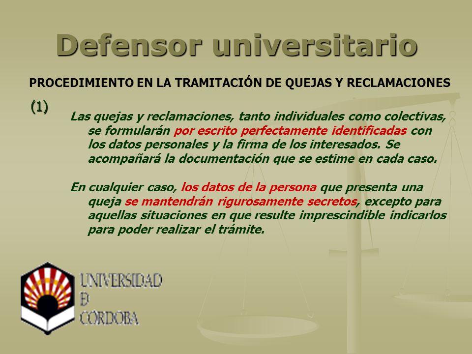 Defensor universitario Las quejas y reclamaciones, tanto individuales como colectivas, se formularán por escrito perfectamente identificadas con los d