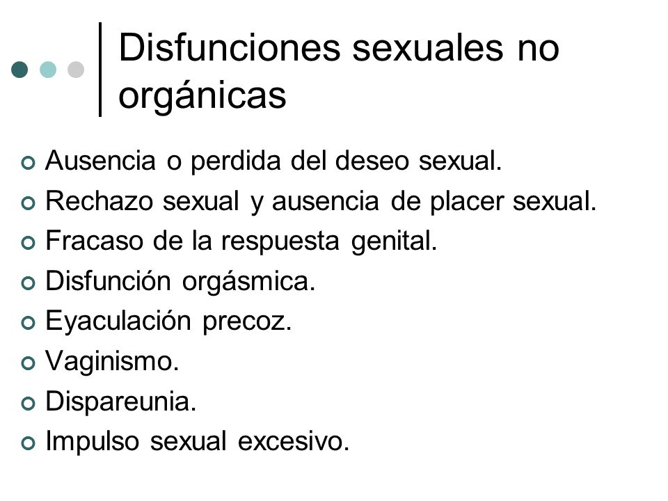 Disfunciones sexuales no orgánicas Ausencia o perdida del deseo sexual. Rechazo sexual y ausencia de placer sexual. Fracaso de la respuesta genital. D