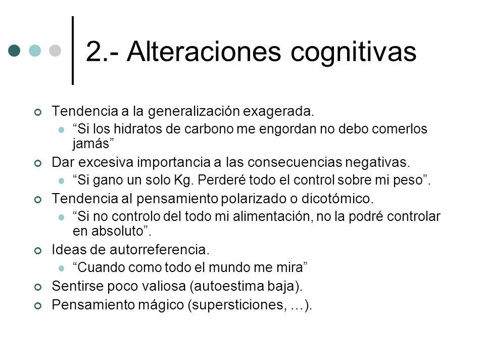2.- Alteraciones cognitivas Tendencia a la generalización exagerada. Si los hidratos de carbono me engordan no debo comerlos jamás Dar excesiva import