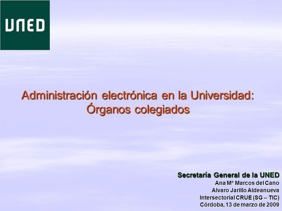 Administración electrónica en la Universidad: Órganos colegiados Secretaría General de la UNED Ana Mª Marcos del Cano Alvaro Jarillo Aldeanueva Inters