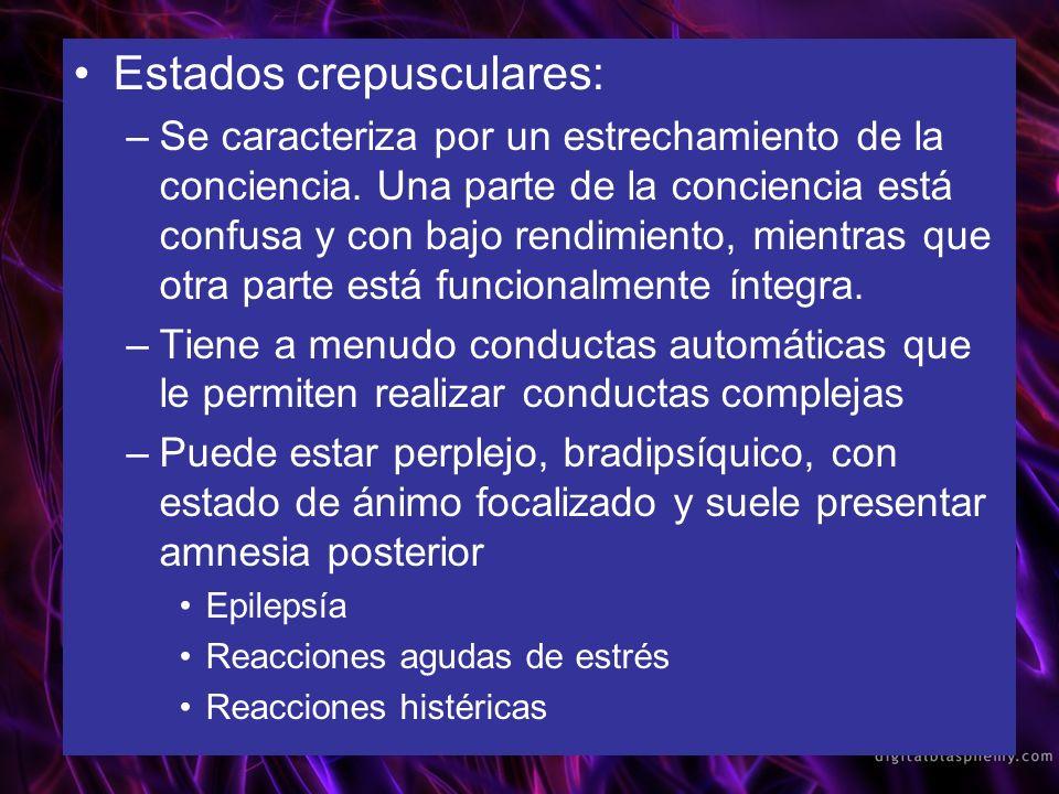 Estados crepusculares: –Se caracteriza por un estrechamiento de la conciencia. Una parte de la conciencia está confusa y con bajo rendimiento, mientra