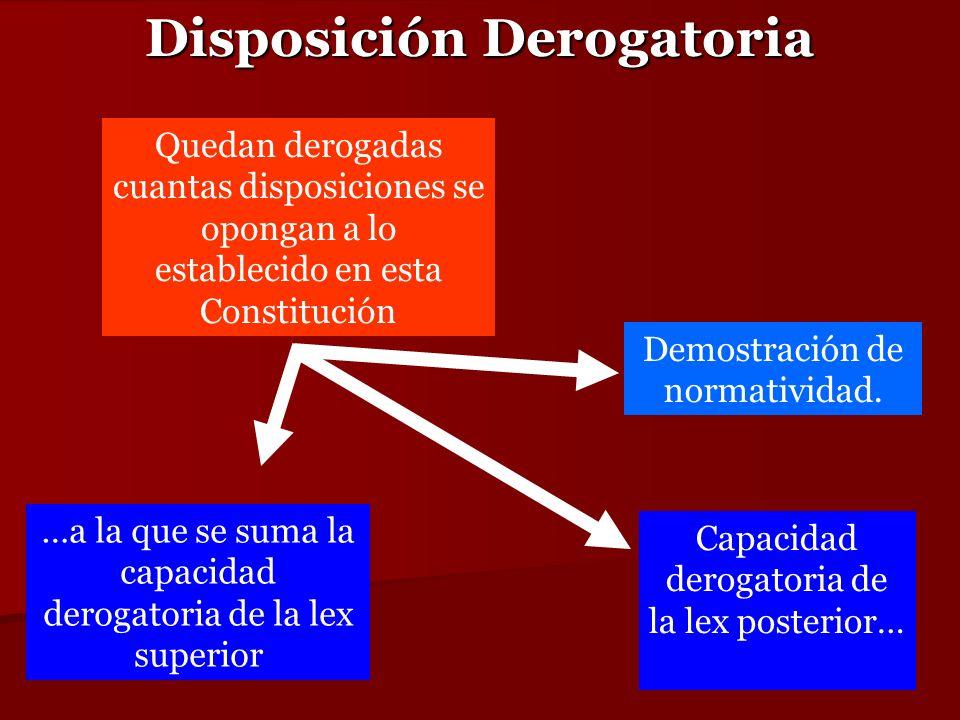 Disposición Derogatoria Quedan derogadas cuantas disposiciones se opongan a lo establecido en esta Constitución …a la que se suma la capacidad derogat