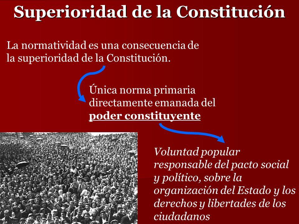La normatividad es una consecuencia de la superioridad de la Constitución. Única norma primaria directamente emanada del poder constituyente Voluntad