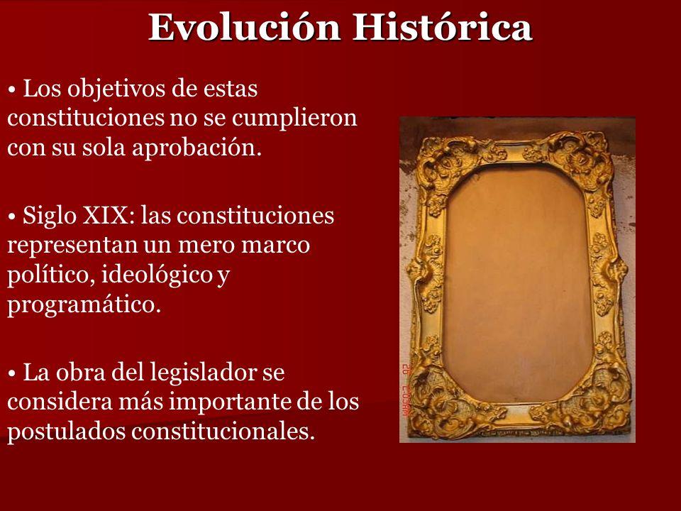 Evolución Histórica Los objetivos de estas constituciones no se cumplieron con su sola aprobación. Siglo XIX: las constituciones representan un mero m