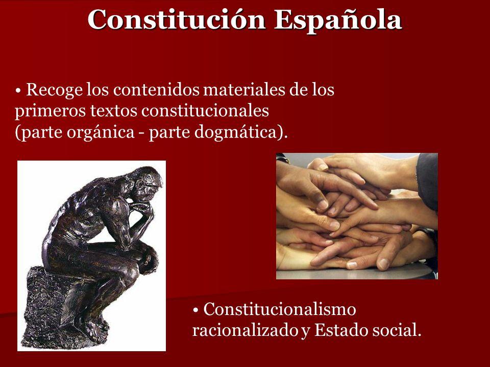 Constitución Española Recoge los contenidos materiales de los primeros textos constitucionales (parte orgánica - parte dogmática). Constitucionalismo