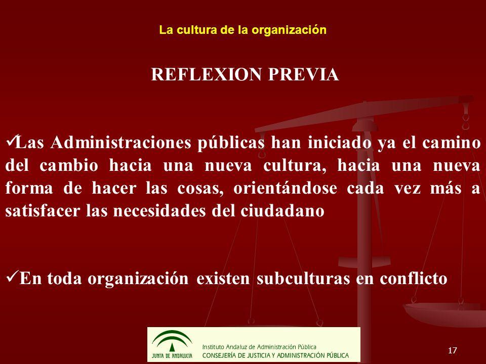 17 La cultura de la organización REFLEXION PREVIA Las Administraciones públicas han iniciado ya el camino del cambio hacia una nueva cultura, hacia un