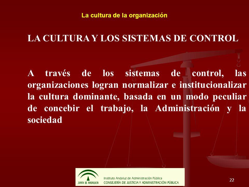 22 La cultura de la organización LA CULTURA Y LOS SISTEMAS DE CONTROL A través de los sistemas de control, las organizaciones logran normalizar e inst