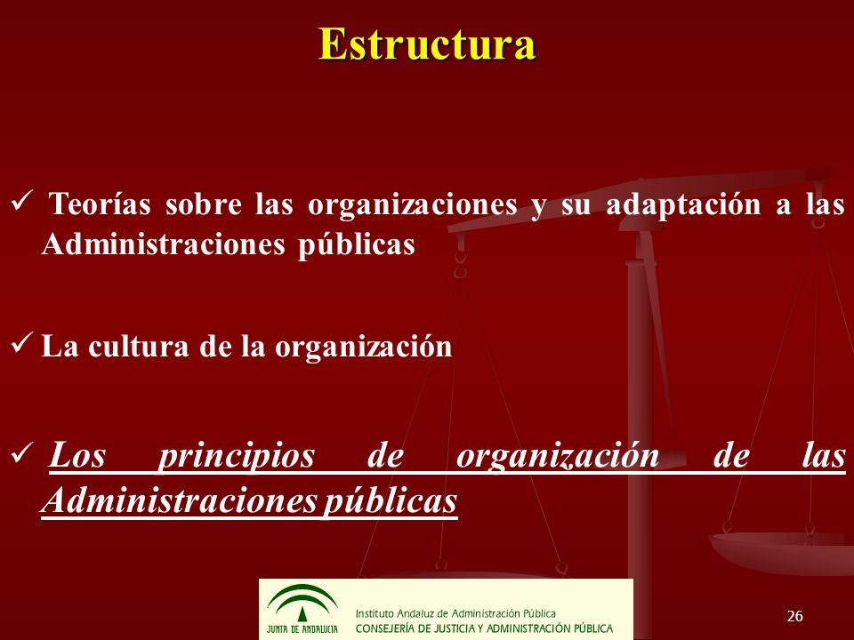 26 Estructura Teorías sobre las organizaciones y su adaptación a las Administraciones públicas La cultura de la organización Los principios de organiz