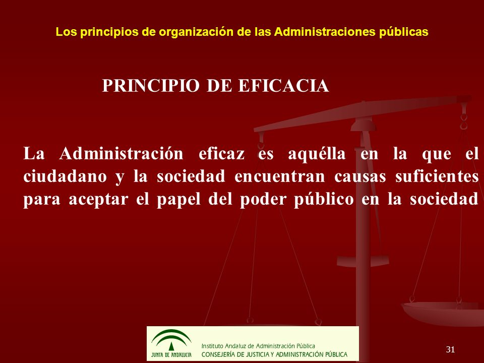 31 Los principios de organización de las Administraciones públicas PRINCIPIO DE EFICACIA La Administración eficaz es aquélla en la que el ciudadano y