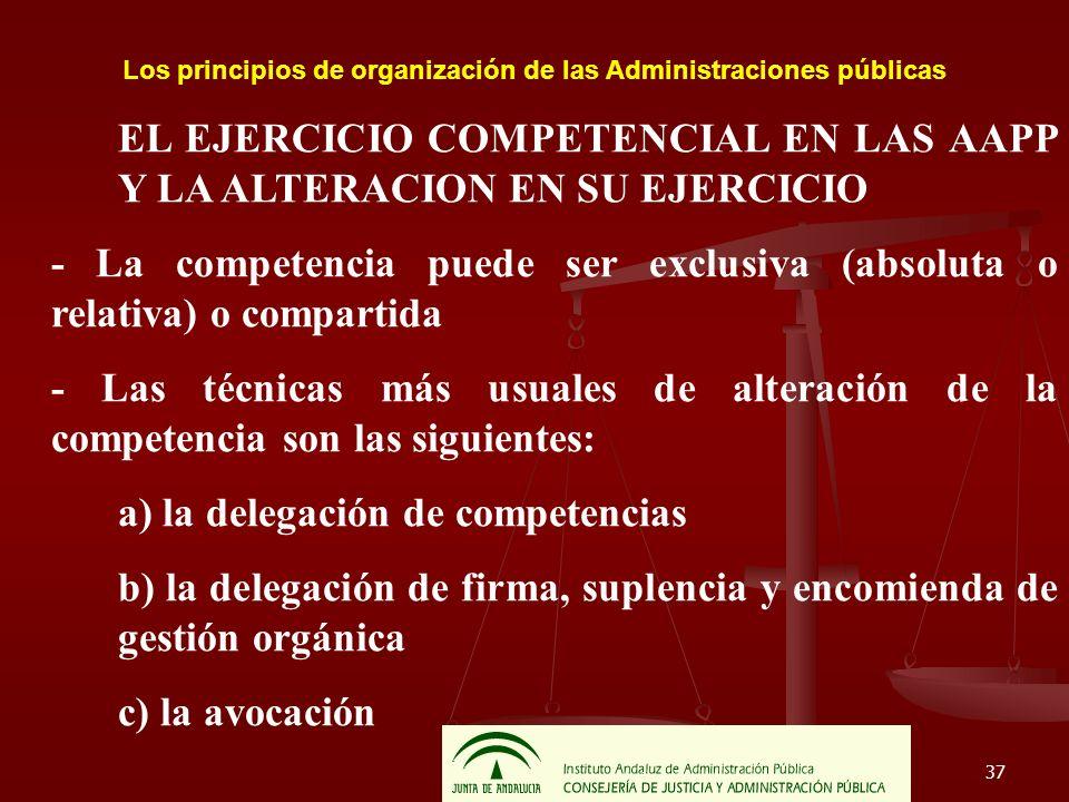 37 Los principios de organización de las Administraciones públicas EL EJERCICIO COMPETENCIAL EN LAS AAPP Y LA ALTERACION EN SU EJERCICIO - La competen
