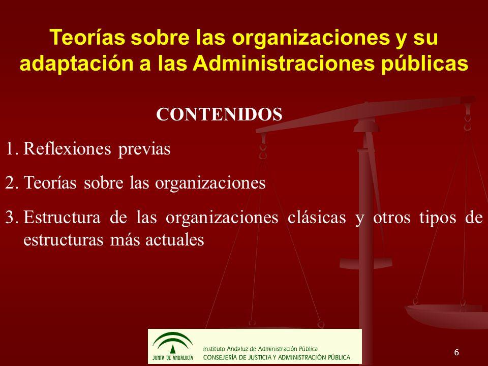 6 Teorías sobre las organizaciones y su adaptación a las Administraciones públicas CONTENIDOS 1.Reflexiones previas 2.Teorías sobre las organizaciones
