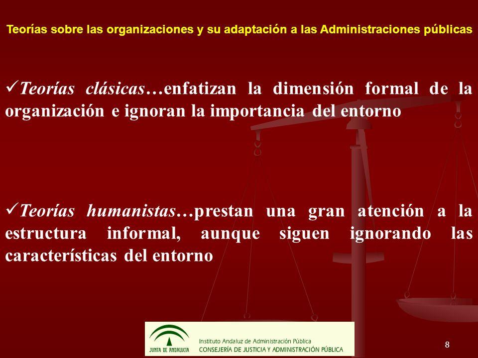 8 Teorías sobre las organizaciones y su adaptación a las Administraciones públicas Teorías clásicas…enfatizan la dimensión formal de la organización e