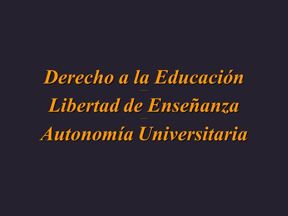 Derecho a la Educación ------ Libertad de Enseñanza ------ Autonomía Universitaria