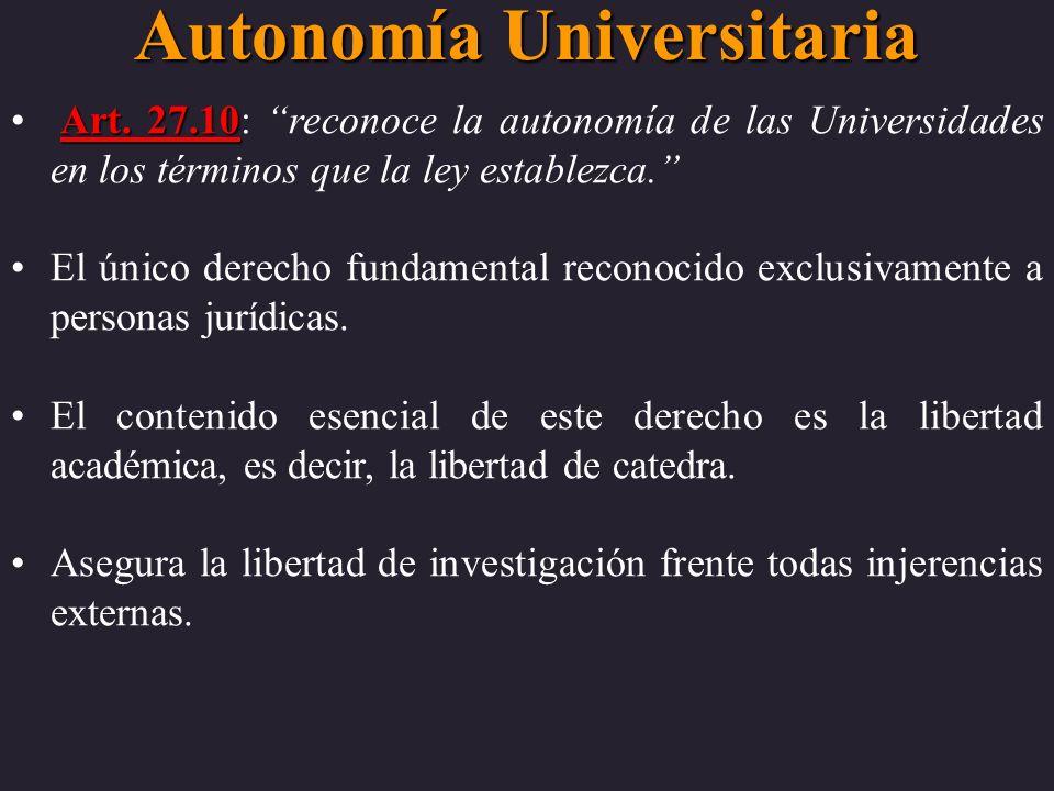 Autonomía Universitaria Art. 27.10 Art. 27.10: reconoce la autonomía de las Universidades en los términos que la ley establezca. El único derecho fund