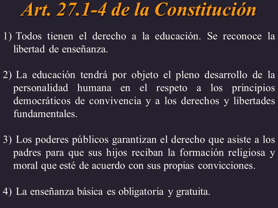 Art. 27.1-4 de la Constitución 1) Todos tienen el derecho a la educación. Se reconoce la libertad de enseñanza. 2) La educación tendrá por objeto el p