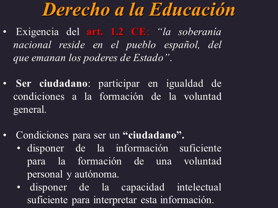 Derecho a la Educación art. 1.2 CE Exigencia del art. 1.2 CE: la soberanía nacional reside en el pueblo español, del que emanan los poderes de Estado.