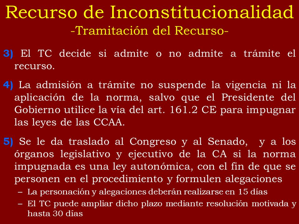 3) El TC decide si admite o no admite a trámite el recurso. 4) La admisión a trámite no suspende la vigencia ni la aplicación de la norma, salvo que e