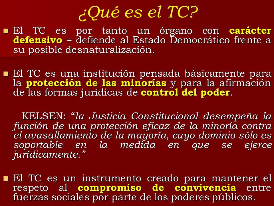 El TC es por tanto un órgano con carácter defensivo = defiende al Estado Democrático frente a su posible desnaturalización. El TC es por tanto un órga
