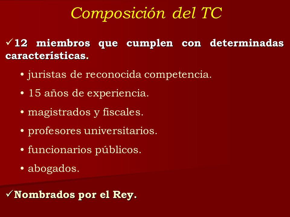 Composición del TC 12 miembros que cumplen con determinadas características. juristas de reconocida competencia. 15 años de experiencia. magistrados y