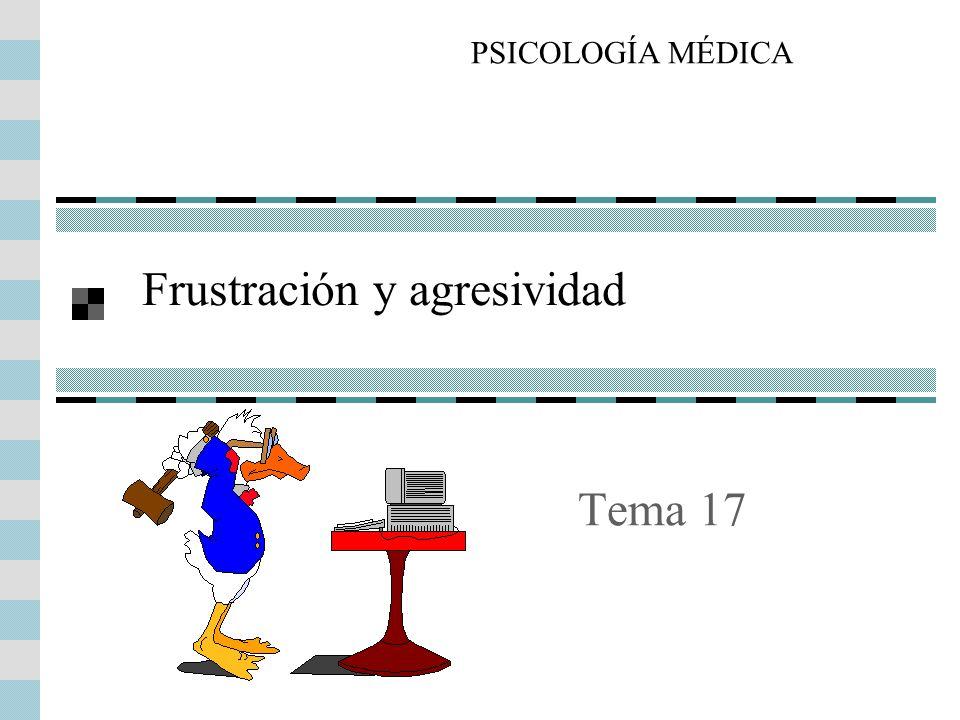 Tema 17 Frustración y agresividad PSICOLOGÍA MÉDICA
