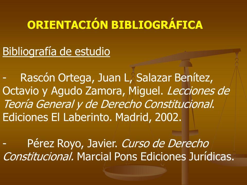 ORIENTACIÓN BIBLIOGRÁFICA Bibliografía de estudio - Rascón Ortega, Juan L, Salazar Benítez, Octavio y Agudo Zamora, Miguel. Lecciones de Teoría Genera