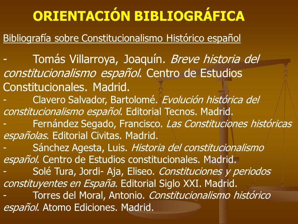 ORIENTACIÓN BIBLIOGRÁFICA Bibliografía sobre Constitucionalismo Histórico español -Tomás Villarroya, Joaquín. Breve historia del constitucionalismo es